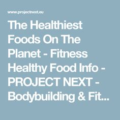 The Healthiest Foods On The Planet - Fitness Healthy Food Info - PROJECT NEXT - Bodybuilding & Fitness Motivation + Inspiration - Share your Motivation & Inspiration