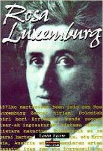 Rosa Luxemburg (Biografiak): 1871ko martxoaren 5ean jaio zen Rosa Luxemburg Zamost hirian. Poloniako hiri hori Errusiaren mende zegoen, tsar-ak inposaturiko sistema absolutistara makurtua. Poloniarik ez zen garai hartan.