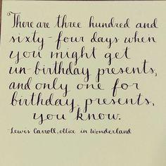 Jan 5, 2014 Alice in Wonderland un-birthday quote!