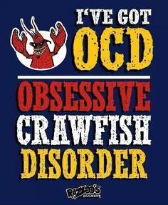 OCD.  Obsessive Crawfish Disorder