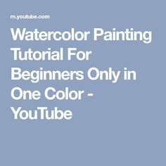 Watercolor Painting Tutorial For Beginners Only in One Color - YouTube