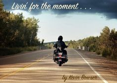 I'm just livin' for the moment . . . How many times have you heard that? How many times have you said that?