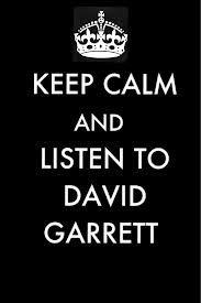 Resultado de imagem para keep calm and listen to david garrett
