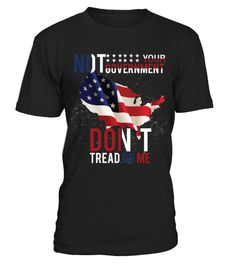 # Not your government don't tread on me .  TIP: If you buy 2 or more (hint: make a gift for someone or team up) you'll save quite a lot on shipping.Not sold in stores! Limited time only - Worldwide shipping.Click Here For More Design:Independence Day - 14 July - Patriotism ShirtsClick Reserve It Now to pick your size and order!Guaranteed safe and secure checkout via:liberty, american flag, usa, funny, gifts, idea, christmas, unique, cheap, 4th, of, july, red white and blue, grandpa, the…