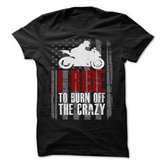 I Ride To Burn Off The Crazy T Shirts, Hoodies. Get it here ==► https://www.sunfrog.com/LifeStyle/I-Ride-To-Burn-Off-The-Crazy-73974610-Guys.html?41382