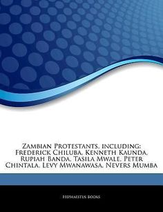 Articles on Zambian Protestants, Including: Frederick Chiluba, Kenneth Kaunda...