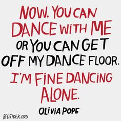 """Now, you can dance with me or you can get off my dance floor. I'm fine dancing alone."" — Olivia Pope #Scandal"