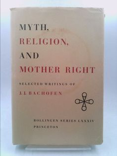 Myth, Religion, and Mother Right: Selected Writings of Johann Jakob Bachofen (Johann Jakob Bachofen) | New and Used Books from Thrift Books