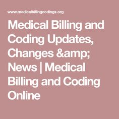 Medical Billing and Coding Updates, Changes & News | Medical Billing and Coding Online