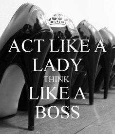 ACT LIKE A LADY THINK LIKE A BOSS - KEEP CALM AND CARRY ON