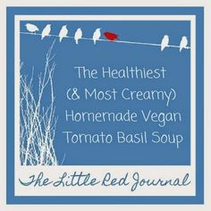 The Little Red Journal: Healthy & Creamy Tomato Basil Soup | #healthy #vegan #plantbased #soup #tomato