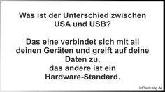 Was ist der Unterschied zwischen USA und USB?  Das eine verbindet sich mit all deinen Geräten und greift auf deine Daten zu, das andere ist ein Hardware-Standard. ... gefunden auf https://www.istdaslustig.de/spruch/1141 #lustig #sprüche #fun #spass