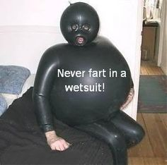 Top Fart Humor: Never eat beans before wearing a wetsuit. bwaha! (Wish I'd read the owner's manual...)