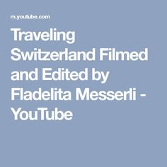 Traveling Switzerland Filmed and Edited by Fladelita Messerli Places In Switzerland, You Youtube, Traveling, Film, Blog, Viajes, Movie, Film Stock, Travel
