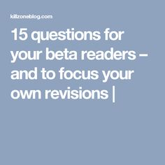 15 questions for your beta readers – and to focus your own revisions |