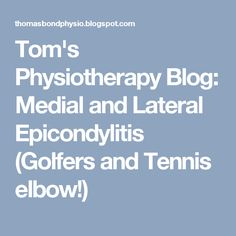 Tom's Physiotherapy Blog: Medial and Lateral Epicondylitis (Golfers and Tennis elbow!)