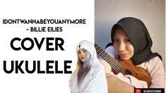idontwannabeyouanymore - Billie Elish | Cover Ukulele Billie Eilish, I Hope You, Ukulele, Peace And Love, Don't Forget, Channel, Cover, Youtube, Youtubers