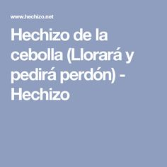 Hechizo de la cebolla (Llorará y pedirá perdón) - Hechizo Zodiac Mind, Wicca, Mindfulness, Blog, Margarita, Gemstones, Style, Frases, Canela