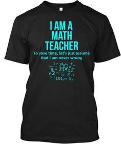 I Am A Math Teacher Shirts! | Teespring