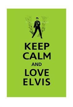Oh ya this would hang in my house!!!  NEW Keep Calm and LOVE ELVIS Poster 13x19 Sour Apple by PosterPop, $15.95