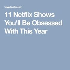 11 Netflix Shows You'll Be Obsessed With This Year