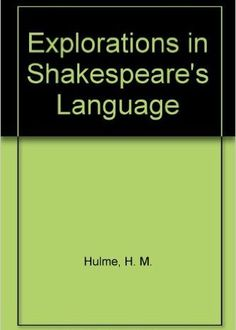 Explorations in Shakespeare's language : some problems of lexical meaning in the dramatic text / Hilda M. Hulme