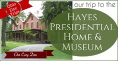 Our trip to the Hayes Presidential Home & Museum ~ Ohio Day Trips from Our Cozy Den