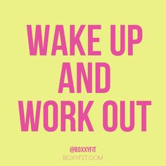 Wake up and work out