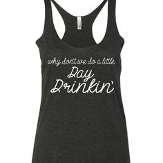 About Why Don't We Do A Little Day Drinkin' Tank Top AYThis tank top is Made To Order, we print one by one so we can control the quality. We use DTG Technology to print Why Don't We Do A Little Day Drinkin' Tank Top AY. T Shirt Citations, Country Tank Tops, Funny Drinking Shirts, Drinking Sayings, Fashion Designer Quotes, Fashion Quotes, Country Music Shirts, Beau T-shirt, Funny Tank Tops