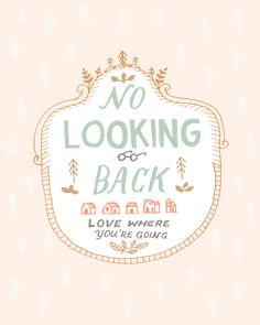 No looking back...