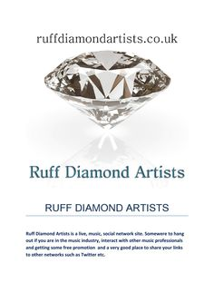 Ruff diamond artists  Attention all artists in the music industry. DJs Producers,DJ's, Bands, Singers, Rappers, MC's, Record Labels, Composers, etc. If you are in the music industry this is the place to be. Come join us on our FREE LIVE MUSIC SOCIAL NETWORK SITE and get your FREE PROMO GIFT. As soon as you sign in we will promote your music link to over a million music fans.
