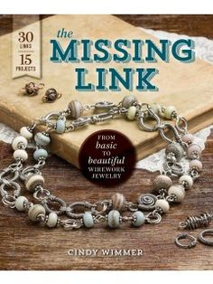 #themissinglink - Check out this great book by Cindy Wimmer, The Missing Link.  Information about working with wire, instructions for 30 cool links and 15 beautiful projects using them!