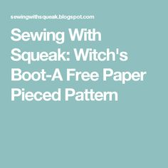 Sewing With Squeak: Witch's Boot-A Free Paper Pieced Pattern