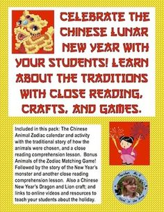 Chinese New Year 2015: Celebrate the Chinese Lunar New Year with Your Students ~ Complete No Prep Activity Pack: Learn about the Lunar New Year Traditions with Close Reading, Crafts, and Games. Included in this pack: The Chinese Animal Zodiac calendar (also in related freebie) and activity with the traditional story of how the animals were chosen, and a close reading comprehension lesson.