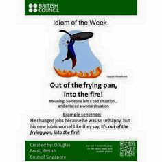 Out of the frying pan, into the fire English Phrases, English Idioms, English Words, English Lessons, English Grammar, English Teaching Materials, Teaching English, English Study, Learn English