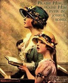 Praise Him! Praise Him!  I love this picture and love the days when women and girls wore hats to church. In some towns in the deep South some women still get dressed up to go to church on Sunday and families still walk down Country roads to attend church.