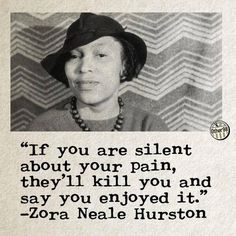 Zora Neale Hurston Makes me think Especially since when you share it often makes people think of you as depressing rather than a challenge in life I did not ask for but am trying to take on rather than do the worst Great Quotes, Quotes To Live By, Me Quotes, Motivational Quotes, Inspirational Quotes, Quotable Quotes, Daily Quotes, The Words, Cool Words