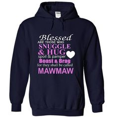 Blessed are those who snuggle and hug, spoil and pamper, boast and  brag for they shall be called MAWMAW T Shirts, Hoodies Sweatshirts