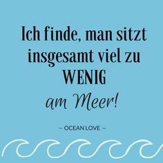 Ich finde, man sitzt insgesamt viel zu WENIG am Meer! | Sprüche | Zitate | schöne | lustig | Meer | Ozean | Wanderlust | Reisen | Travel | Journey | Inspiration | Meerweh | Ocean Love | Motivation | Quotes #meerweh #fernweh #travel #reisen #wanderlust #strand #wellen #oceanlove