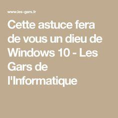 Cette astuce fera de vous un dieu de Windows 10 - Les Gars de l'Informatique