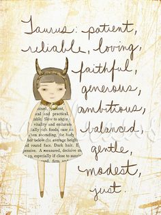 Taurus: patient, reliable, loving, faithful, generous, ambitious, balanced, gentle, modest, just~