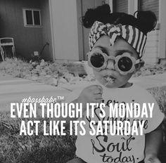 Monday, act Saturday