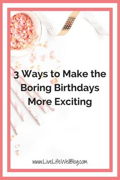 Not every birthday is quite as much fun as 16 or 21, but there are ways to make…