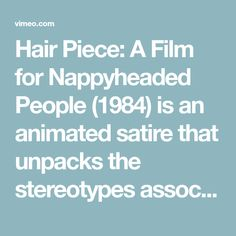 a418116dab Hair Piece  A Film for Nappyheaded People (1984) is an animated satire that