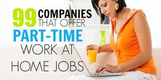 99 Companies that Offer Part-Time Work at Home Jobs http://www.dreamhomebasedwork.com/2014/06/work-from-home-on-your-couch.html/
