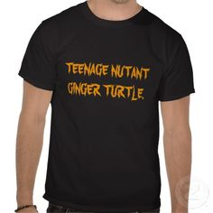 Ginger Turtles :D T Shirts  For my favorite Ginja - @Christina & Reilly