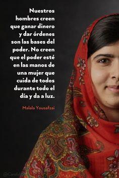 Nuestros hombres creen que ganar dinero y dar órdenes son las bases del poder. No creen que el poder esté en las manos de una mujer que cuida de todos durante todo el día y da a luz. Malala Yousafzai @Candidman #Frases Frases Celebres Candidman Malala Yousafzai @candidman