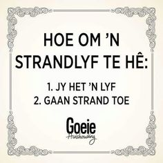 Hoe om 'n strandlyf te hê Wise Quotes, Funny Quotes, African Jokes, Inspiring Quotes About Life, Inspirational Quotes, Quotations, Qoutes, Afrikaanse Quotes, Twisted Humor
