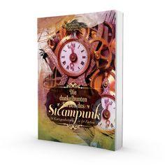 Die dunkelbunten Farben des Steampunk  14 Kurzgeschichten in 14 Farben erschienen im Art Skript Phantastik Verlag | 2015