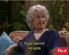 Get pizza